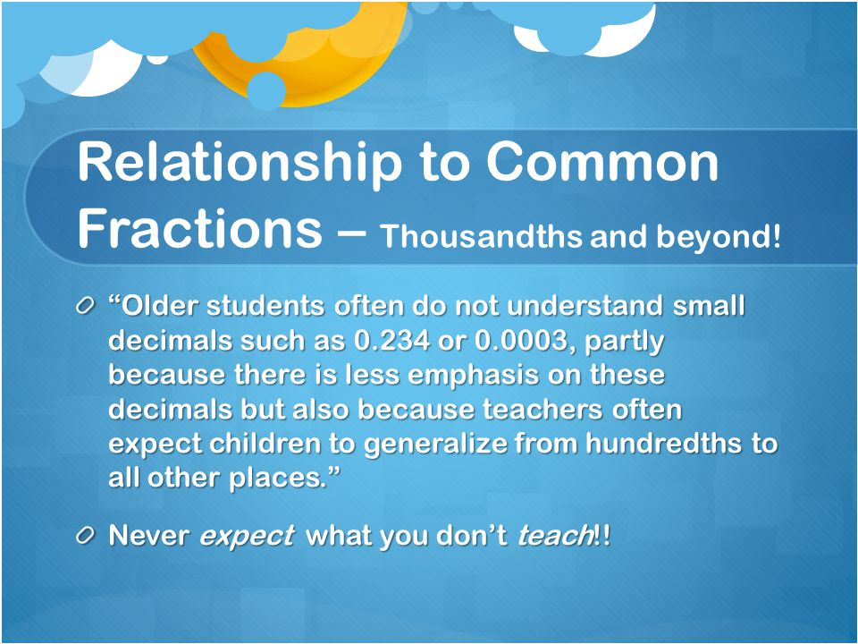 Relationship to Common Fractions – Thousandths and beyond!
