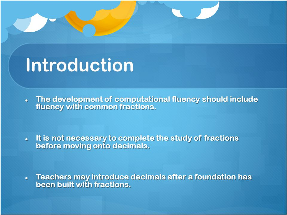 Introduction The development of computational fluency should include fluency with common fractions.