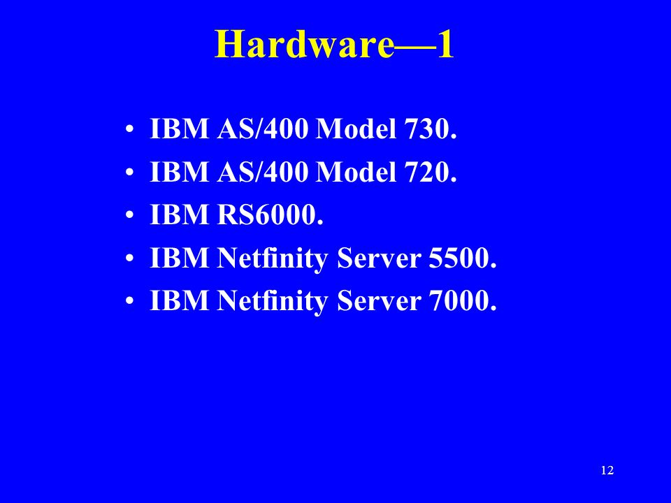 Hardware—1 IBM AS/400 Model 730. IBM AS/400 Model 720. IBM RS6000.