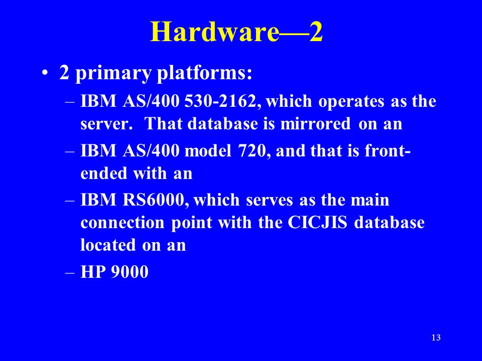 Hardware—2 2 primary platforms: