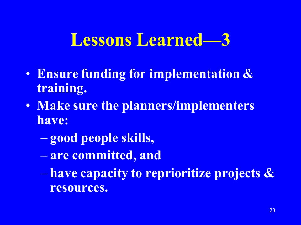 Lessons Learned—3 Ensure funding for implementation & training.