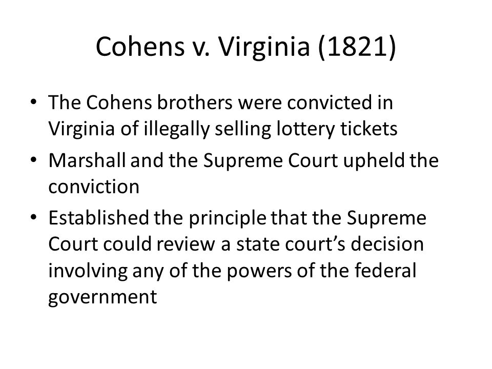 Cohens v. Virginia (1821) The Cohens brothers were convicted in Virginia of illegally selling lottery tickets.