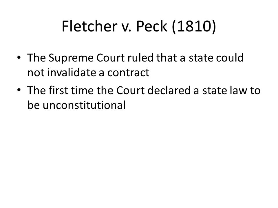 Fletcher v. Peck (1810) The Supreme Court ruled that a state could not invalidate a contract.