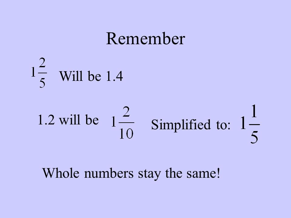 Remember Will be 1.4 1.2 will be Simplified to: