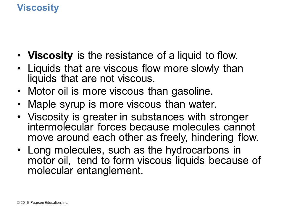 Viscosity is the resistance of a liquid to flow.