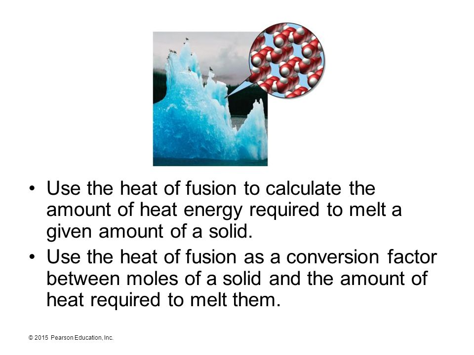 Use the heat of fusion to calculate the amount of heat energy required to melt a given amount of a solid.