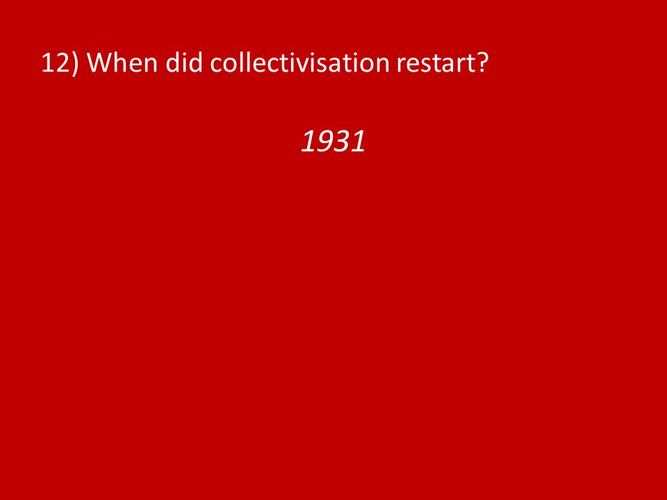 12) When did collectivisation restart