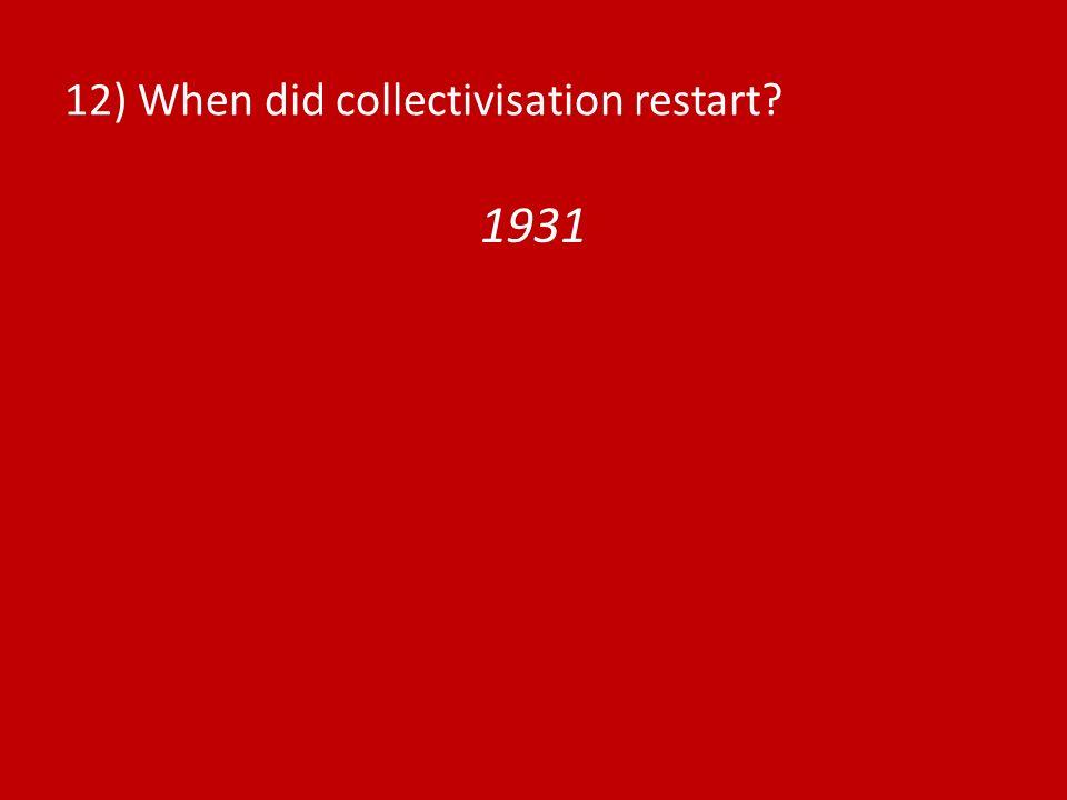 12) When did collectivisation restart