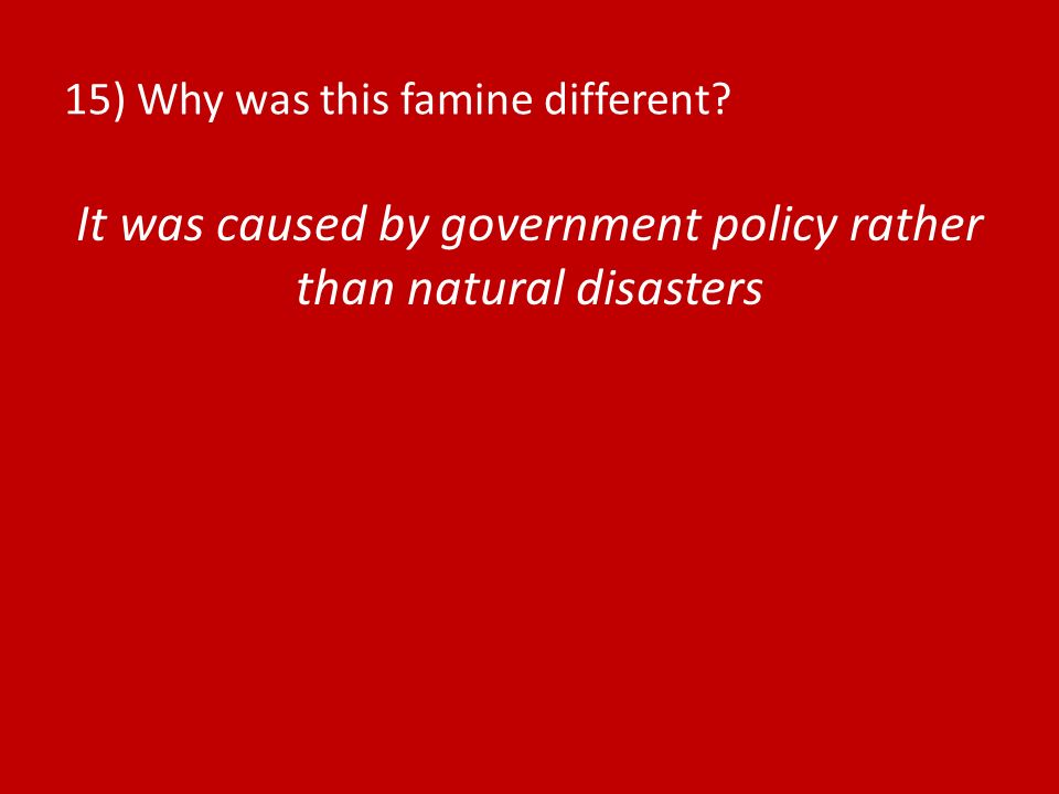 15) Why was this famine different