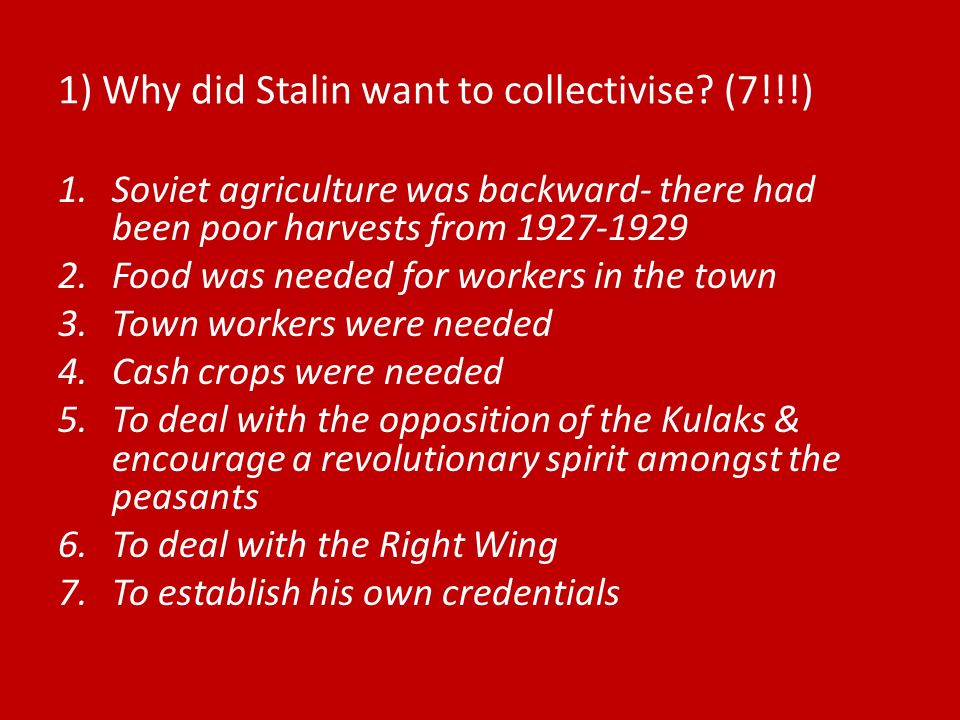 1) Why did Stalin want to collectivise (7!!!)