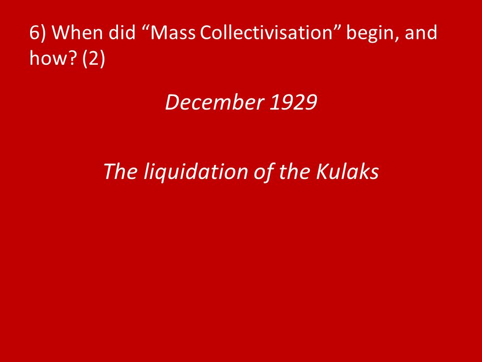 6) When did Mass Collectivisation begin, and how (2)
