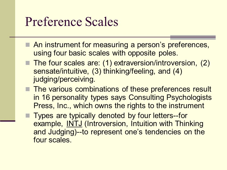 Preference Scales An instrument for measuring a person's preferences, using four basic scales with opposite poles.