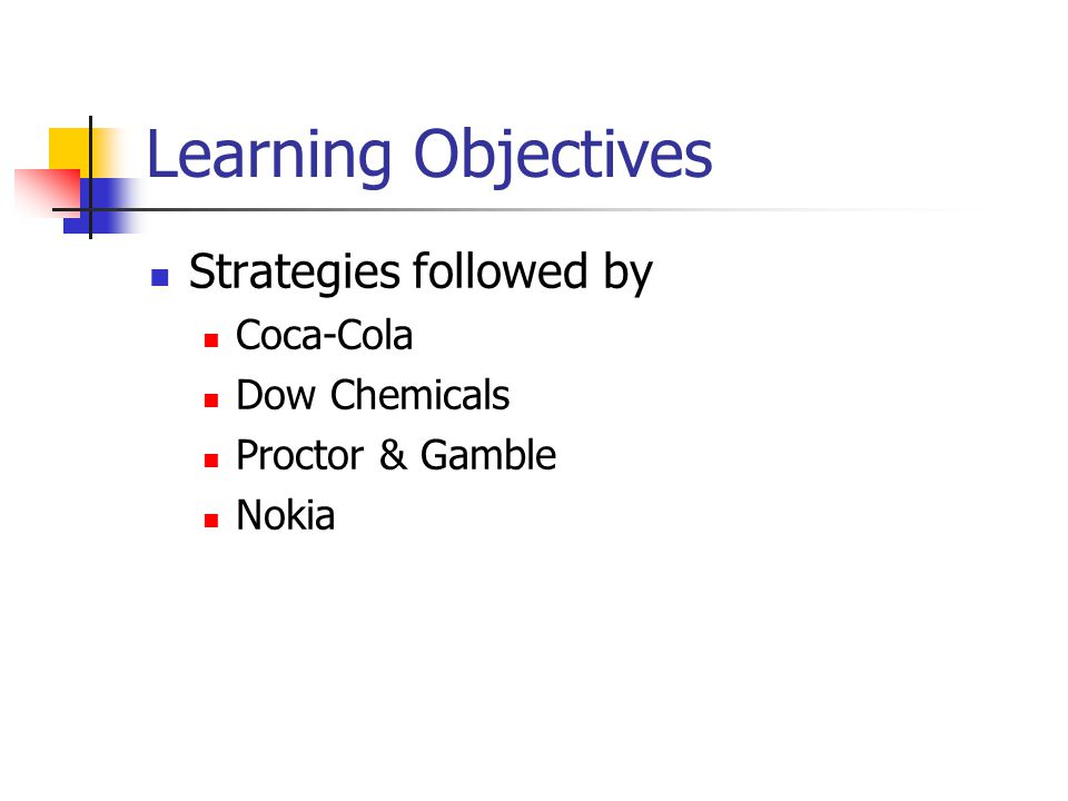 Learning Objectives Strategies followed by Coca-Cola Dow Chemicals