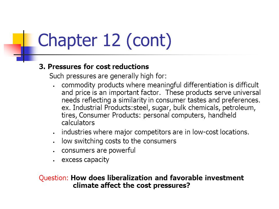 Chapter 12 (cont) 3. Pressures for cost reductions