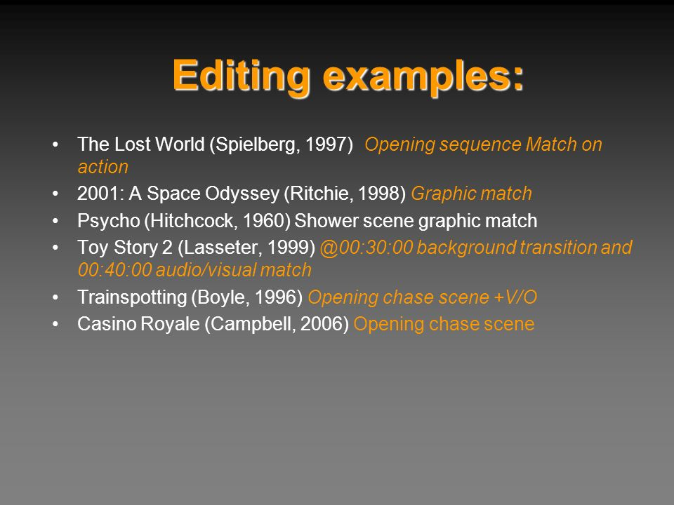 Editing examples: The Lost World (Spielberg, 1997) Opening sequence Match on action. 2001: A Space Odyssey (Ritchie, 1998) Graphic match.
