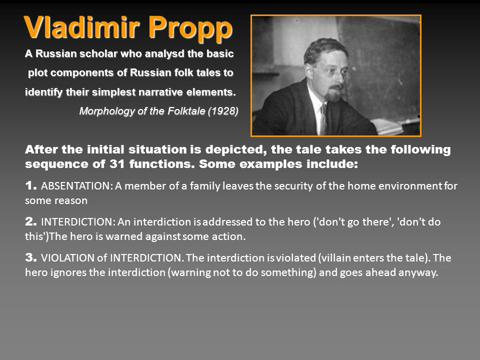 Vladimir Propp A Russian scholar who analysd the basic