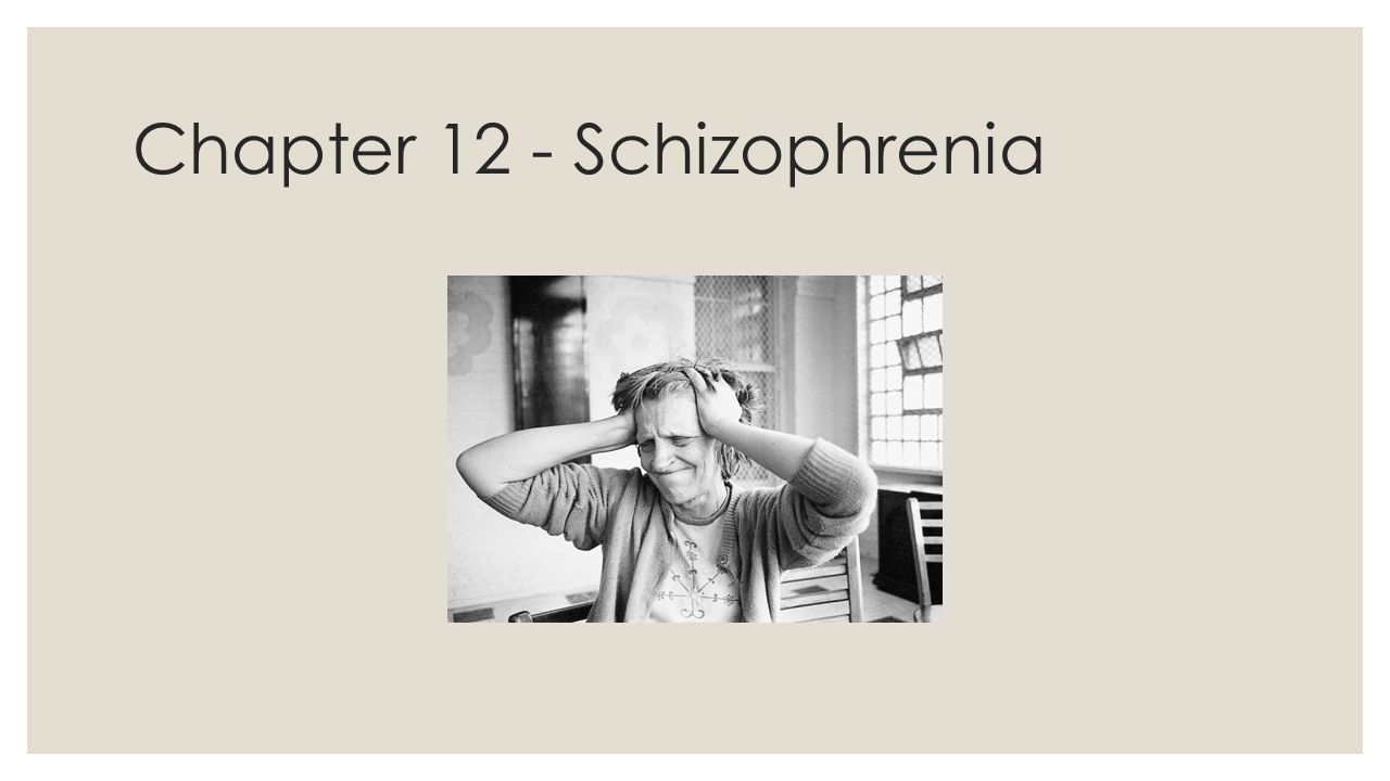 Chapter 12 - Schizophrenia
