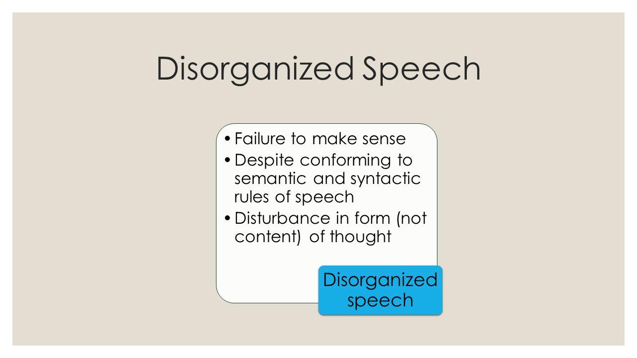 Disorganized Speech Disorganized speech Failure to make sense
