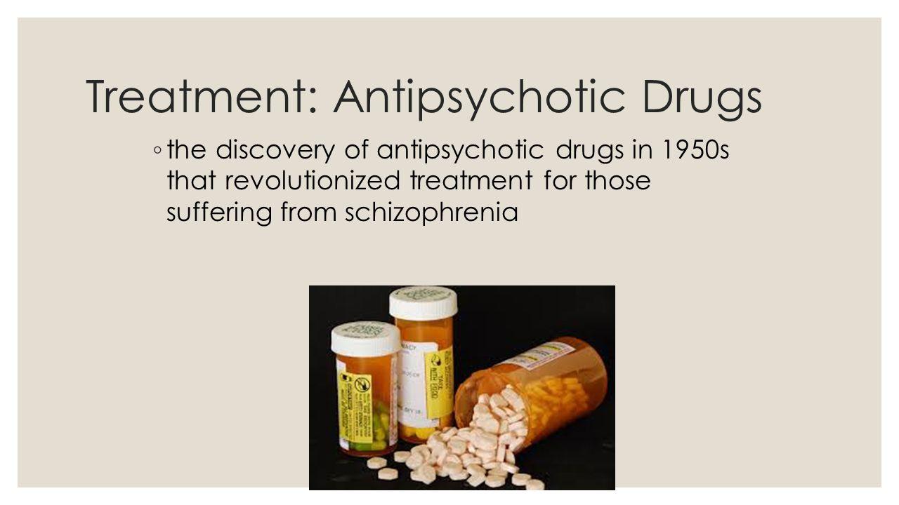 Treatment: Antipsychotic Drugs