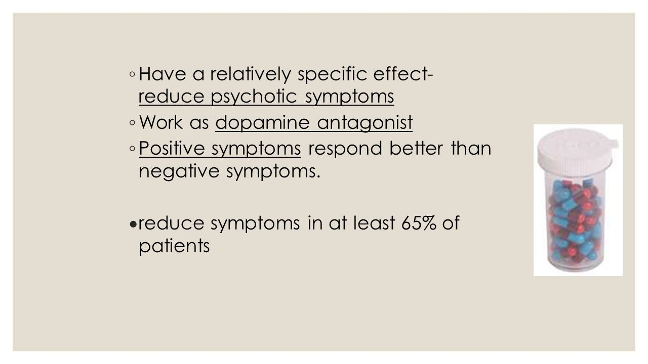 Have a relatively specific effect- reduce psychotic symptoms