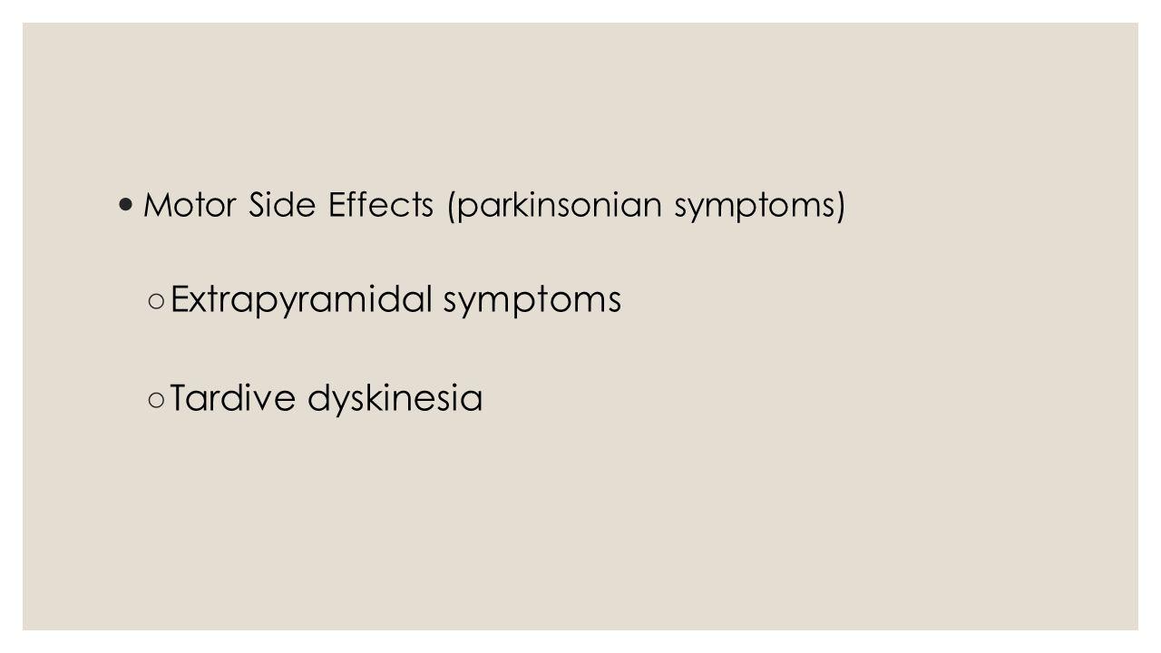 Extrapyramidal symptoms Tardive dyskinesia