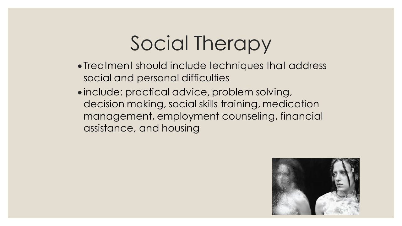 Social Therapy Treatment should include techniques that address social and personal difficulties.