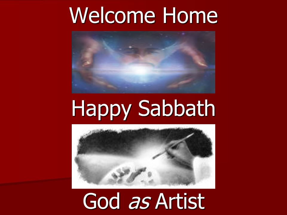 Welcome Home Happy Sabbath God as Artist