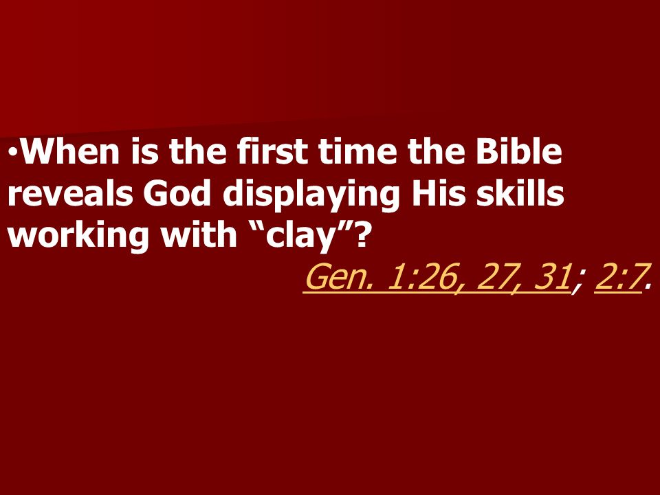 When is the first time the Bible reveals God displaying His skills working with clay