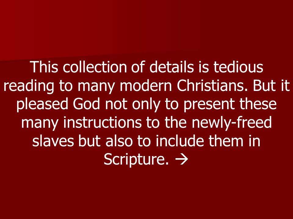 This collection of details is tedious reading to many modern Christians.