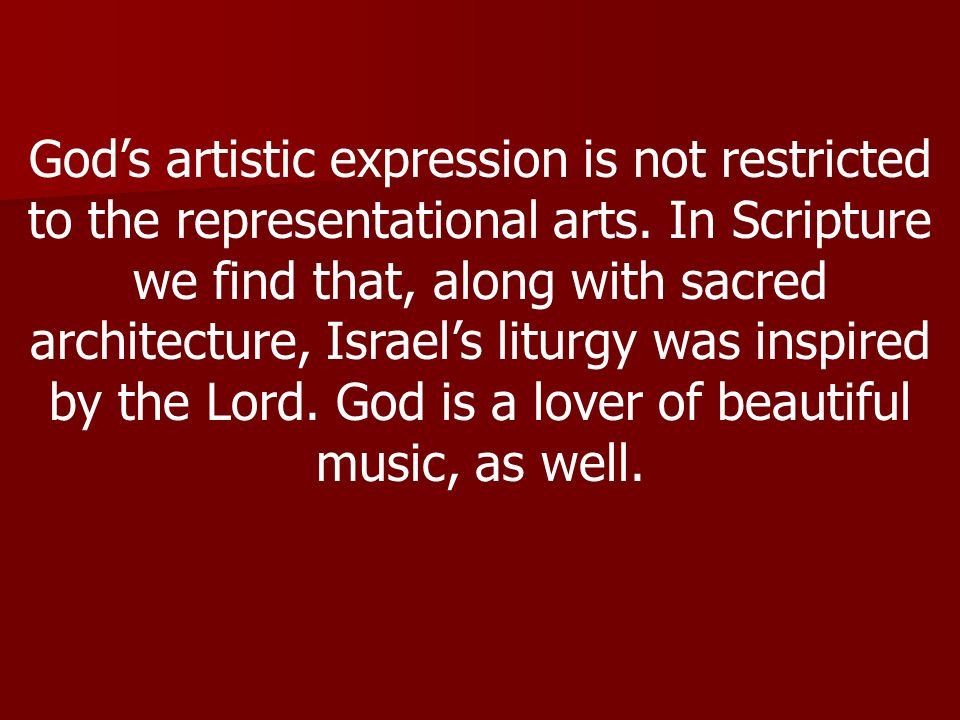 God's artistic expression is not restricted to the representational arts.