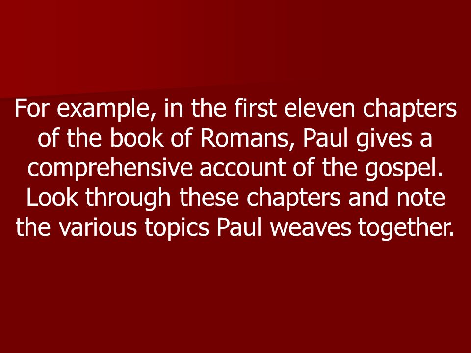For example, in the first eleven chapters of the book of Romans, Paul gives a comprehensive account of the gospel.