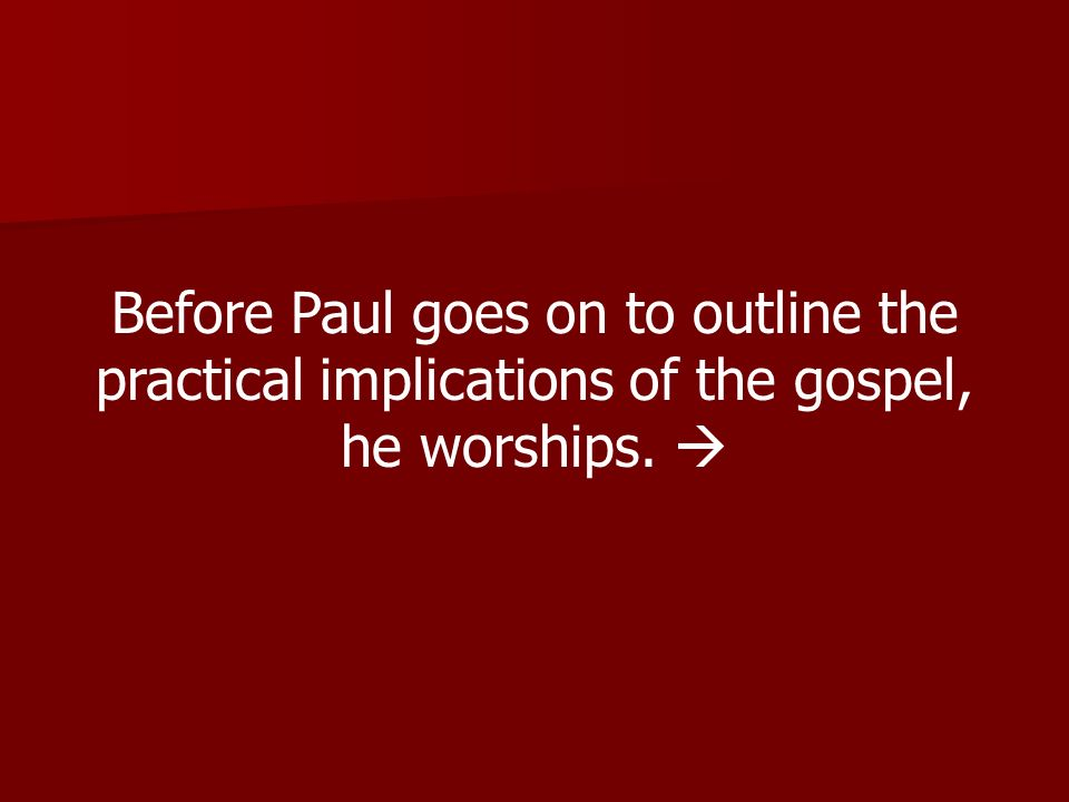 Before Paul goes on to outline the practical implications of the gospel,