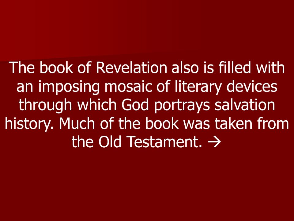 The book of Revelation also is filled with an imposing mosaic of literary devices through which God portrays salvation history.