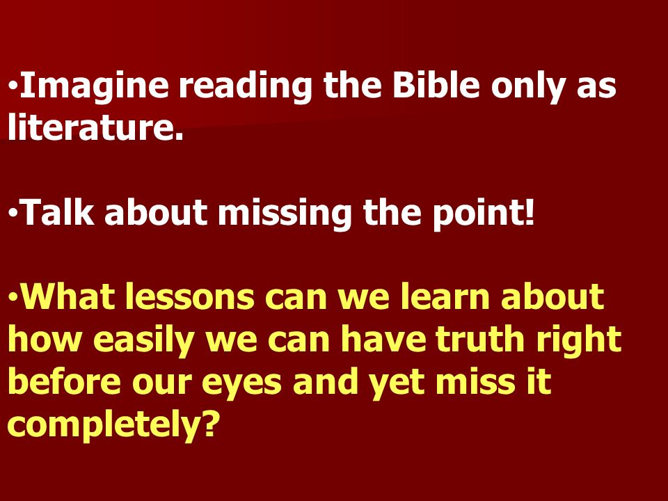 Imagine reading the Bible only as literature.