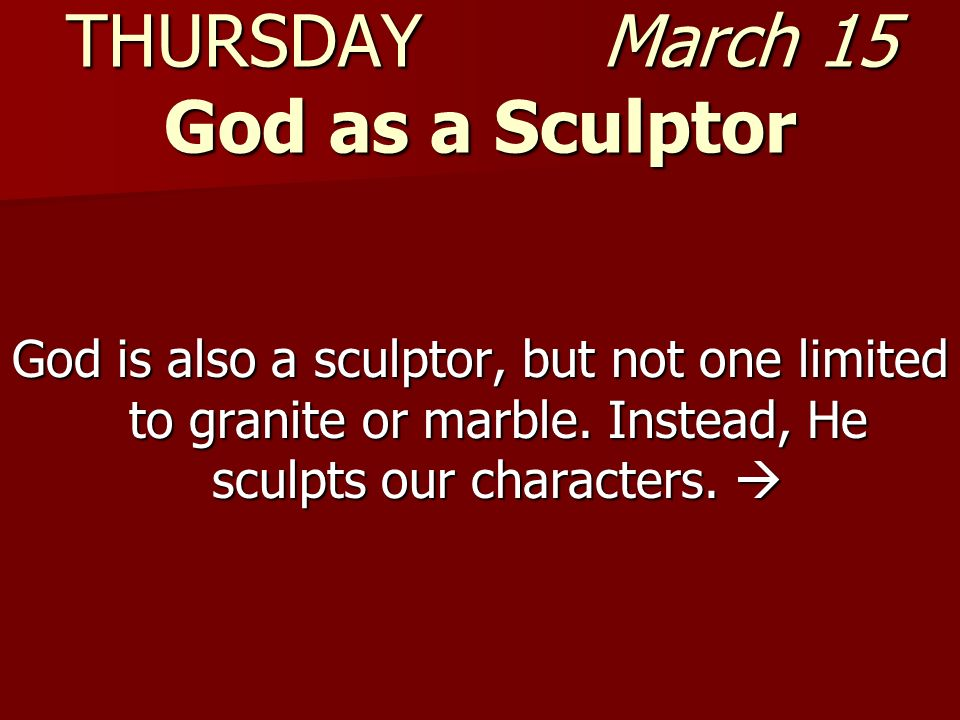 THURSDAY March 15 God as a Sculptor