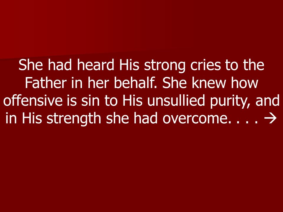 She had heard His strong cries to the Father in her behalf
