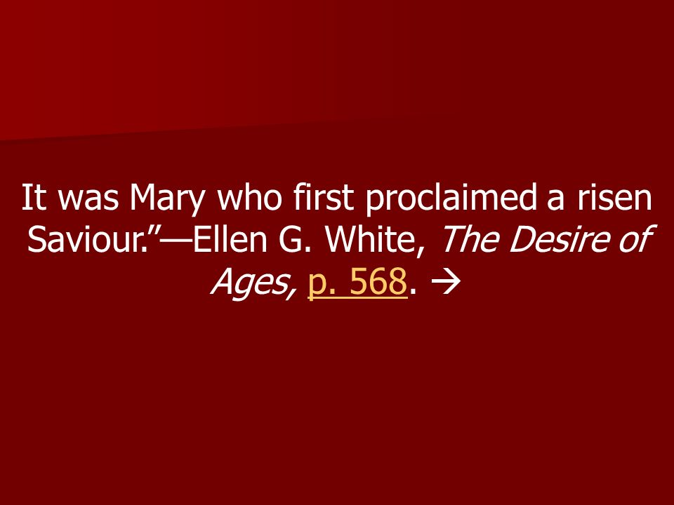 It was Mary who first proclaimed a risen Saviour. —Ellen G