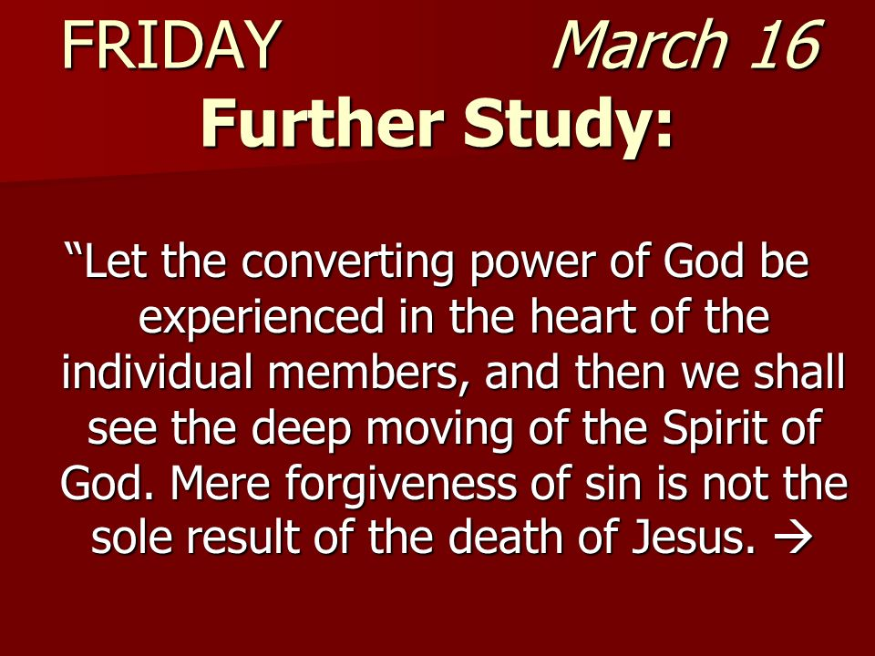 FRIDAY March 16 Further Study: