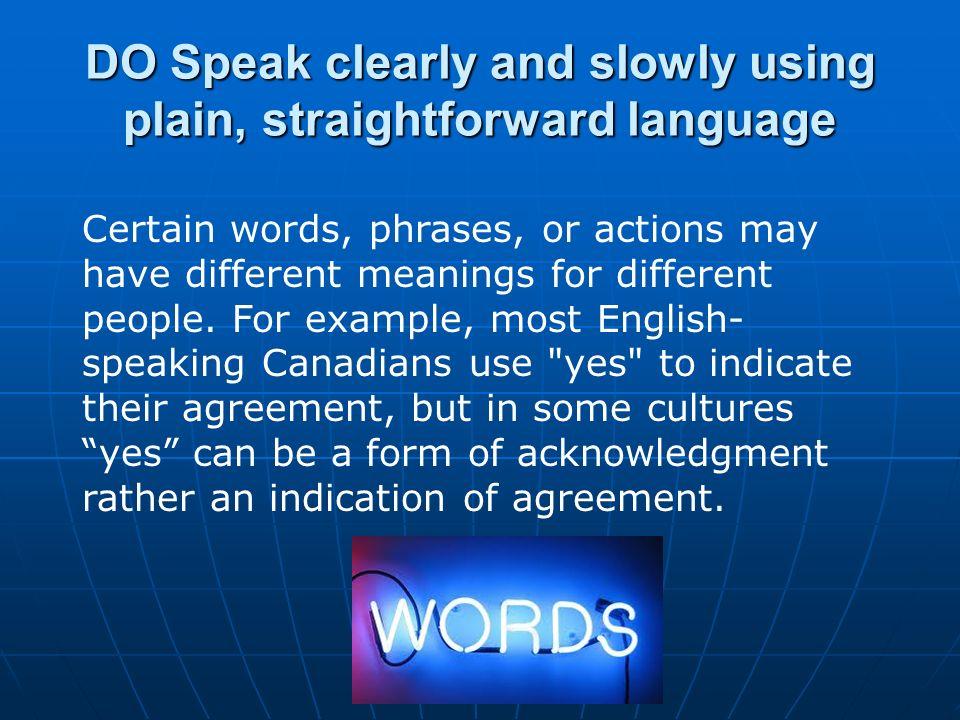 DO Speak clearly and slowly using plain, straightforward language