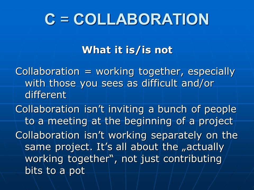 C = COLLABORATION What it is/is not