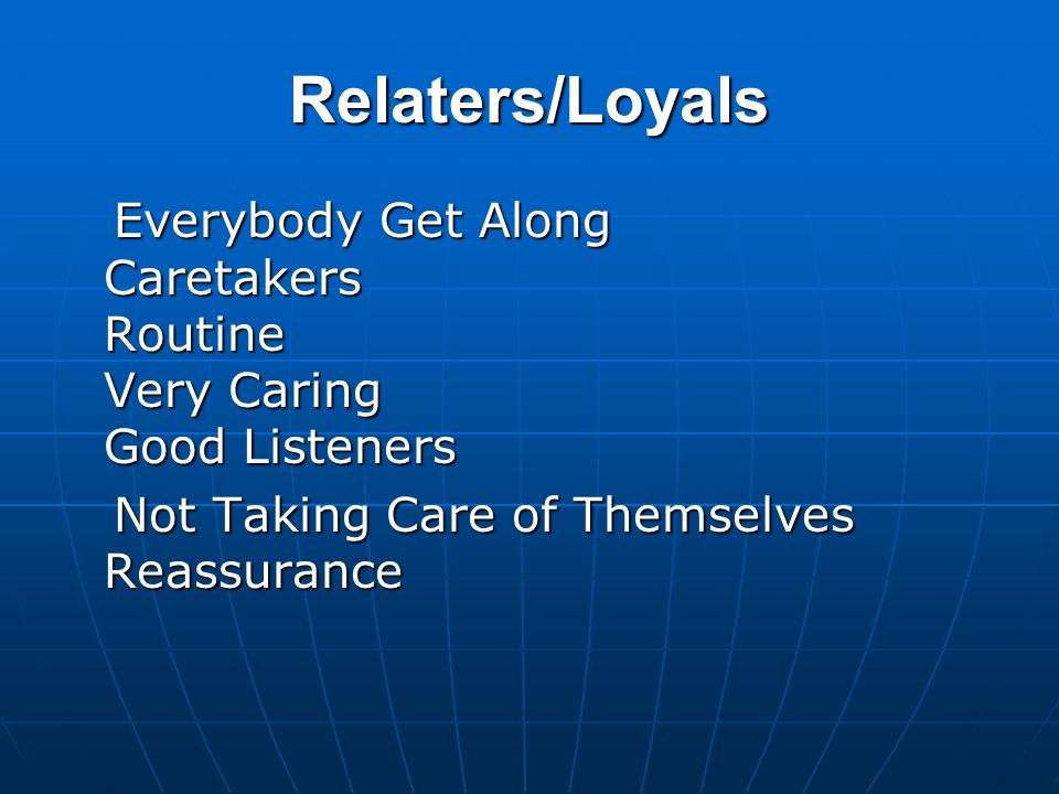 Relaters/Loyals Everybody Get Along Caretakers Routine Very Caring Good Listeners.
