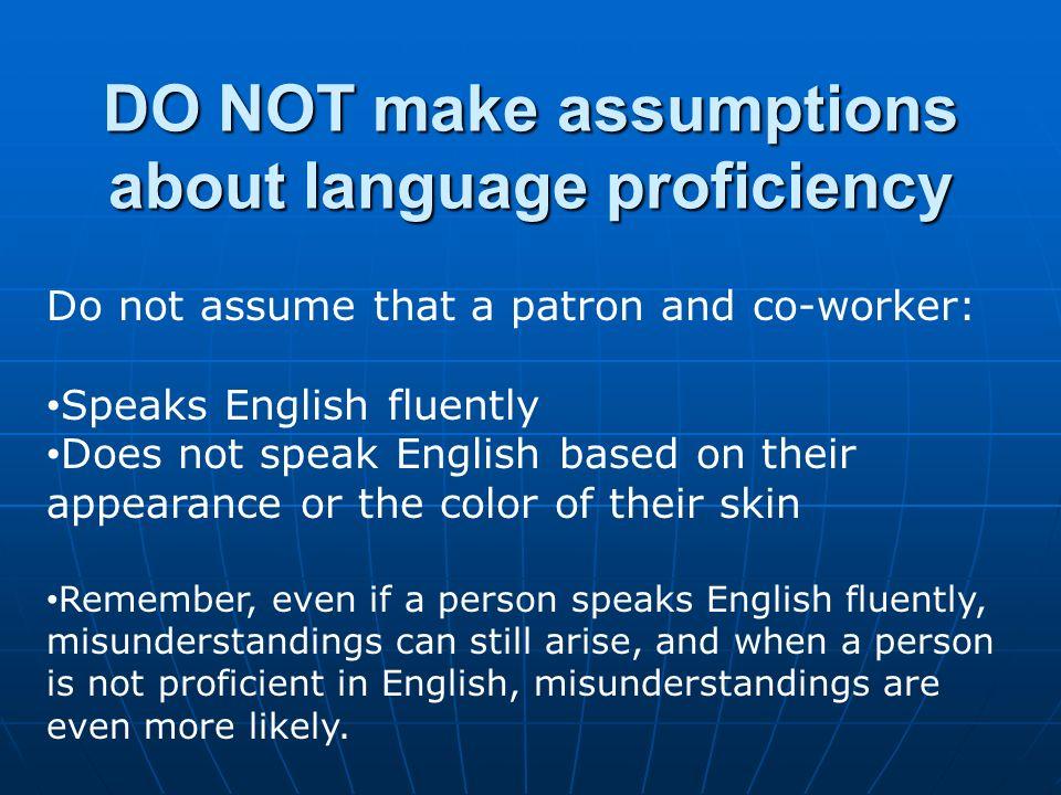 DO NOT make assumptions about language proficiency