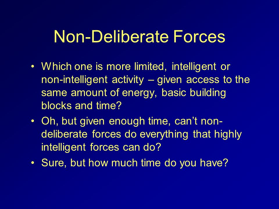 Non-Deliberate Forces