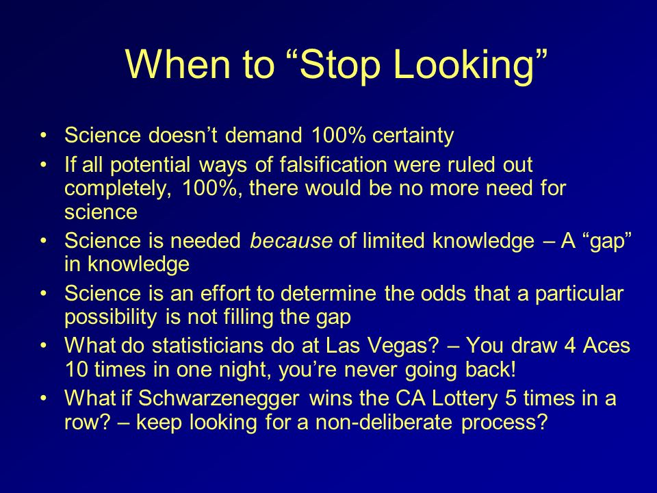 When to Stop Looking Science doesn't demand 100% certainty