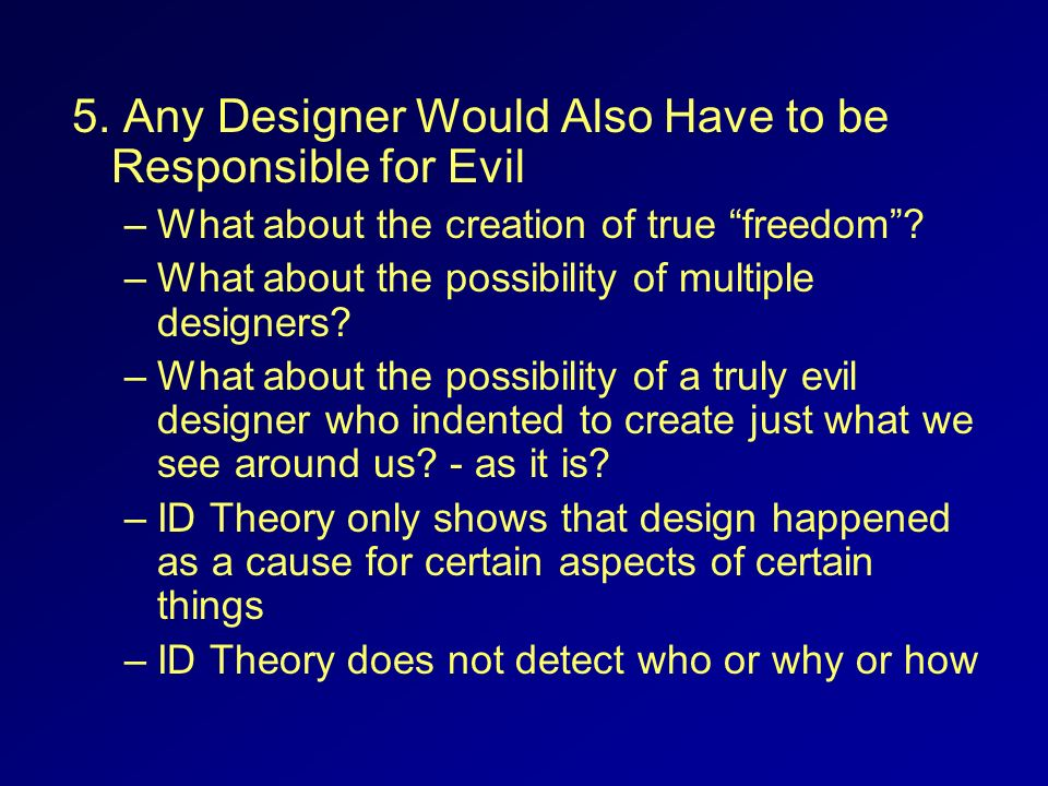 5. Any Designer Would Also Have to be Responsible for Evil