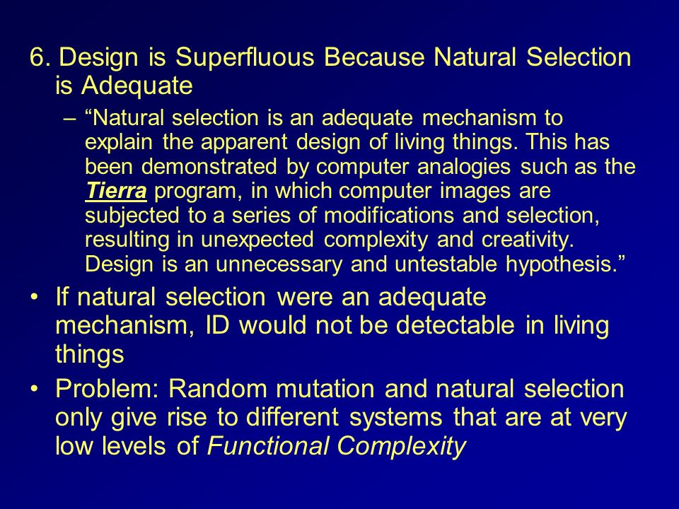 6. Design is Superfluous Because Natural Selection is Adequate