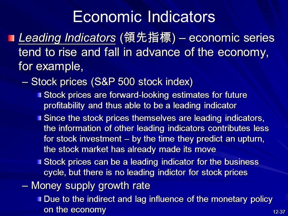 Economic Indicators Leading Indicators (領先指標) – economic series tend to rise and fall in advance of the economy, for example,