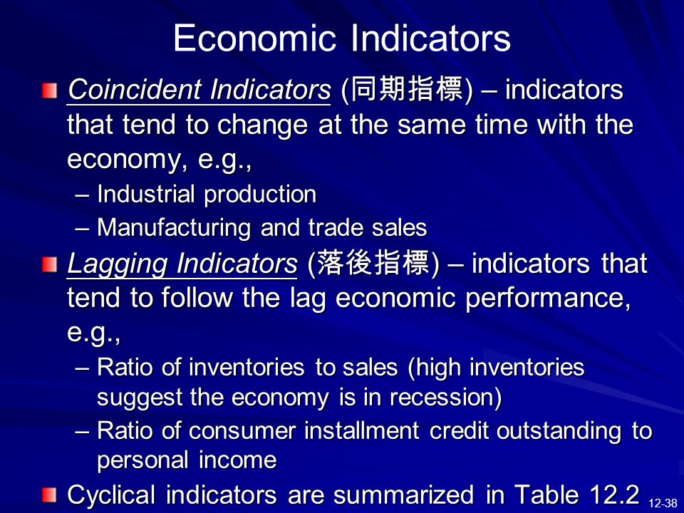 Economic Indicators Coincident Indicators (同期指標) – indicators that tend to change at the same time with the economy, e.g.,