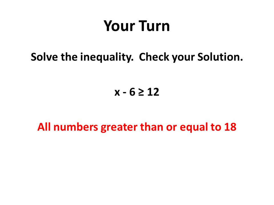 Your Turn Solve the inequality. Check your Solution.