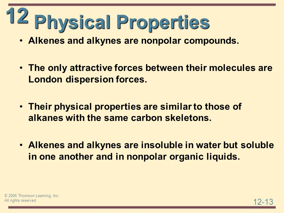 Physical Properties Alkenes and alkynes are nonpolar compounds.